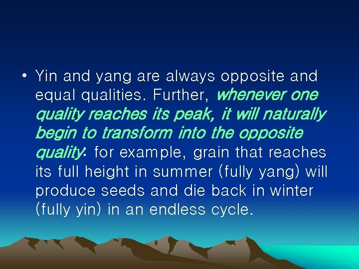 • Yin and yang are always opposite and equalities. Further, whenever one quality