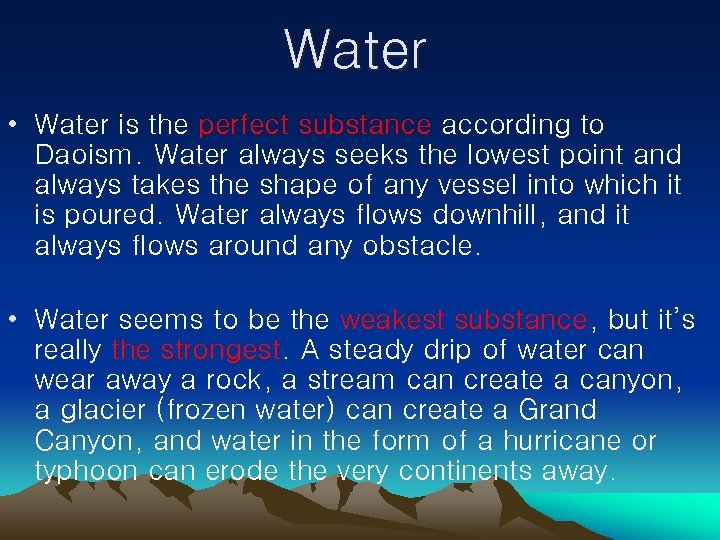 Water • Water is the perfect substance according to Daoism. Water always seeks the