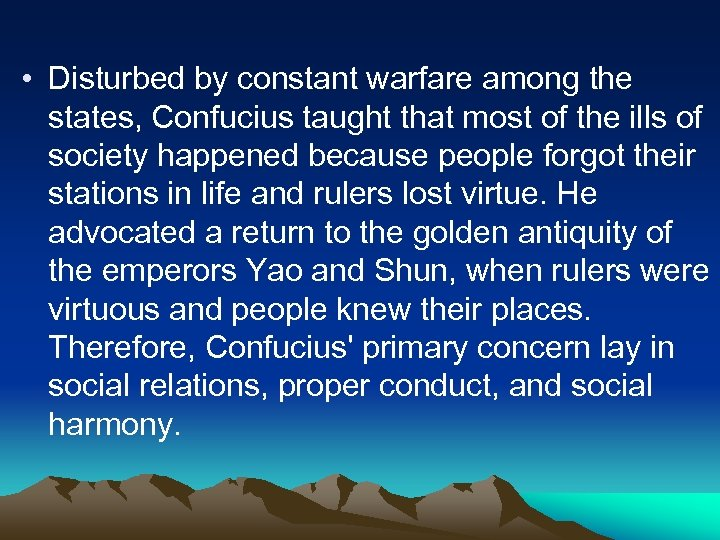 • Disturbed by constant warfare among the states, Confucius taught that most of