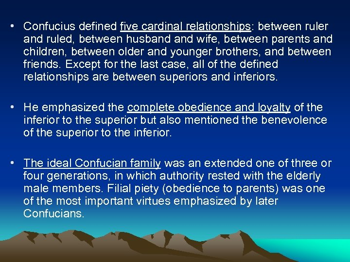 • Confucius defined five cardinal relationships: between ruler and ruled, between husband wife,