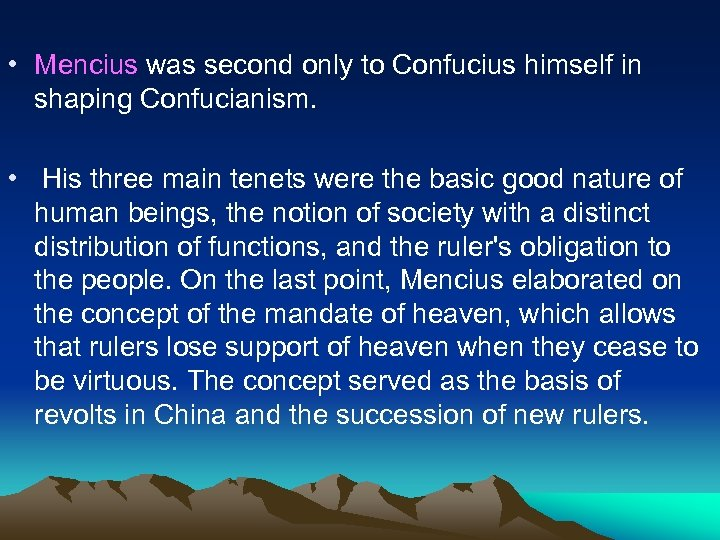 • Mencius was second only to Confucius himself in shaping Confucianism. • His