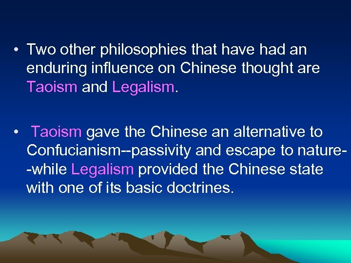 • Two other philosophies that have had an enduring influence on Chinese thought