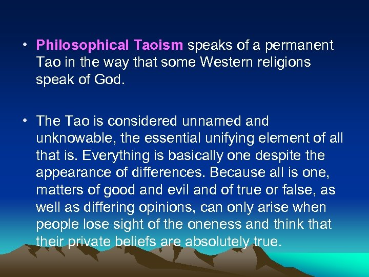 • Philosophical Taoism speaks of a permanent Tao in the way that some
