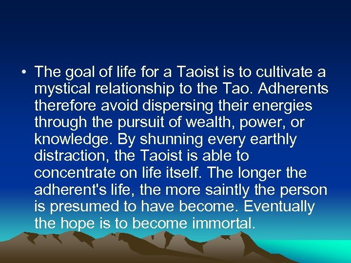 • The goal of life for a Taoist is to cultivate a mystical