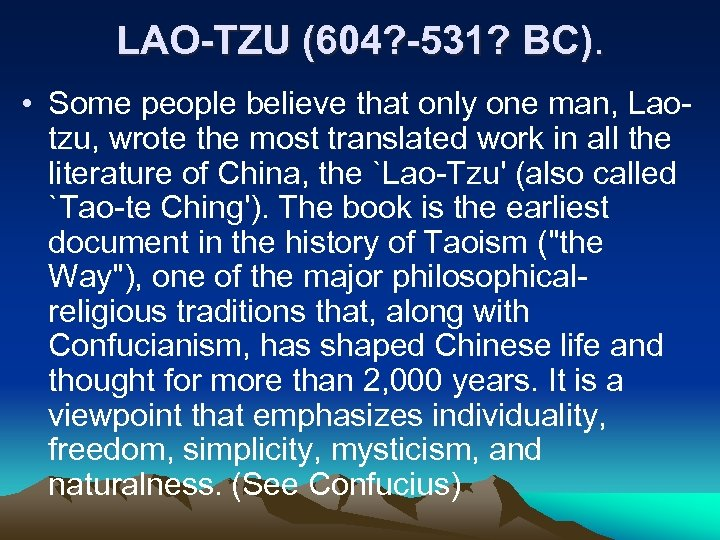 LAO-TZU (604? -531? BC). • Some people believe that only one man, Laotzu, wrote