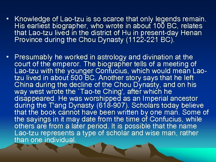 • Knowledge of Lao-tzu is so scarce that only legends remain. His earliest