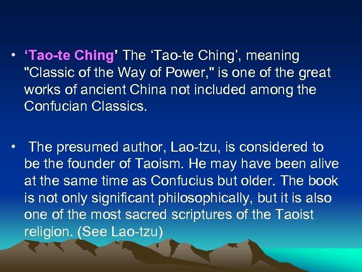 • 'Tao-te Ching' The 'Tao-te Ching', meaning