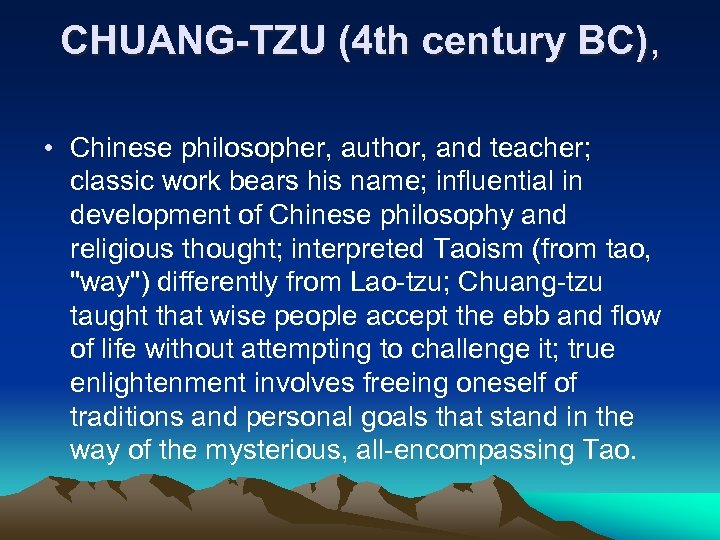CHUANG-TZU (4 th century BC), • Chinese philosopher, author, and teacher; classic work bears