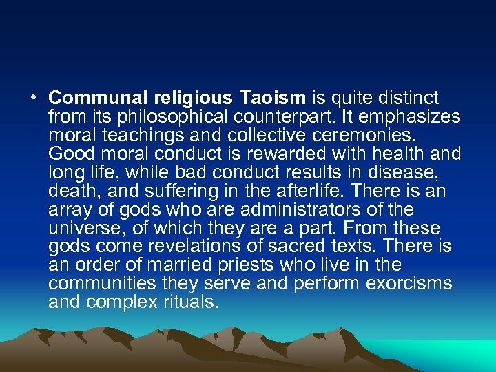 • Communal religious Taoism is quite distinct from its philosophical counterpart. It emphasizes