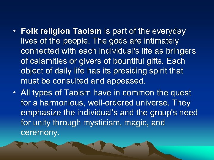 • Folk religion Taoism is part of the everyday lives of the people.