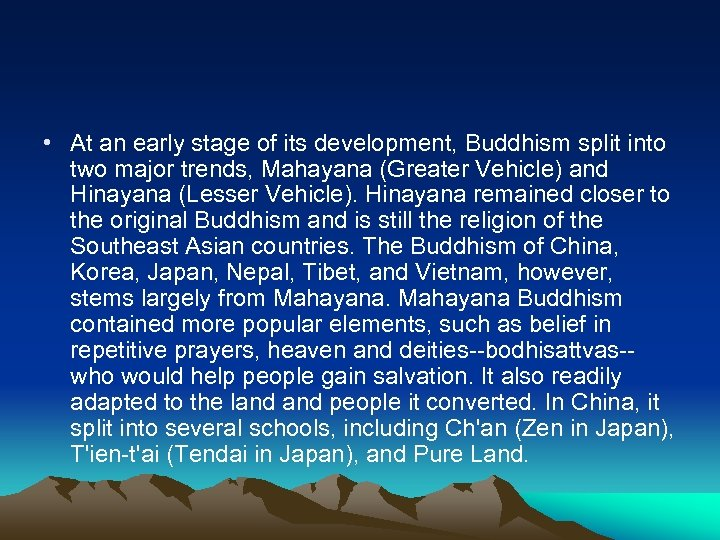 • At an early stage of its development, Buddhism split into two major