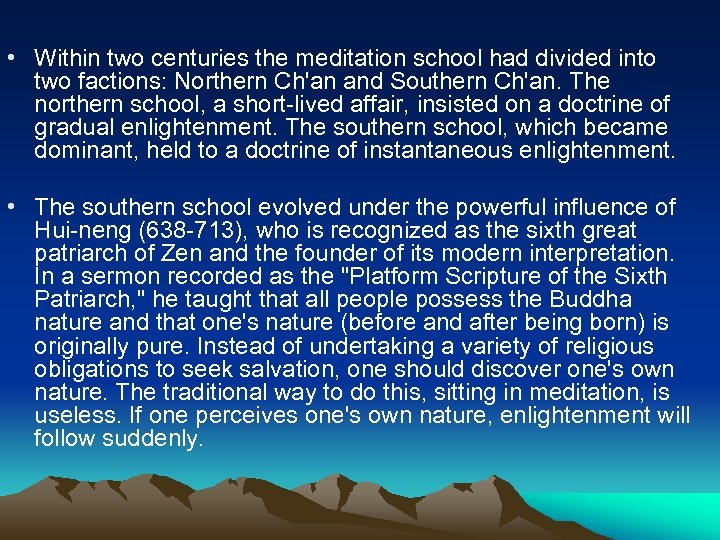• Within two centuries the meditation school had divided into two factions: Northern