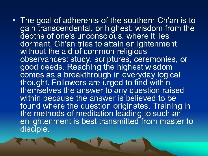 • The goal of adherents of the southern Ch'an is to gain transcendental,