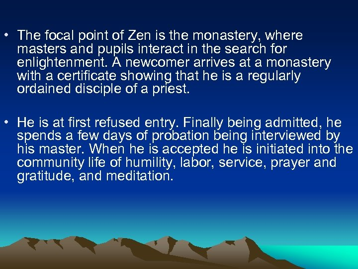 • The focal point of Zen is the monastery, where masters and pupils