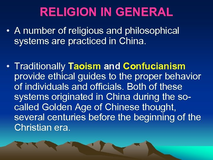 RELIGION IN GENERAL • A number of religious and philosophical systems are practiced in