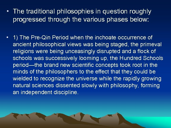 • The traditional philosophies in question roughly progressed through the various phases below: