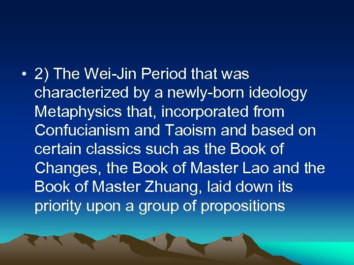 • 2) The Wei-Jin Period that was characterized by a newly-born ideology Metaphysics