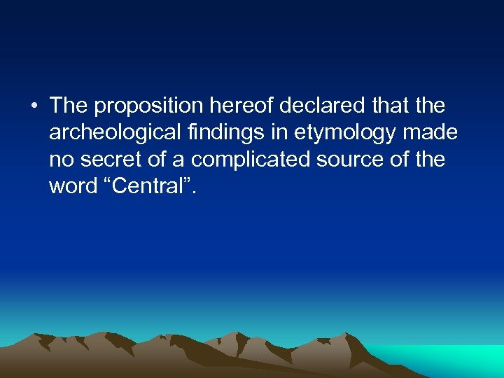 • The proposition hereof declared that the archeological findings in etymology made no