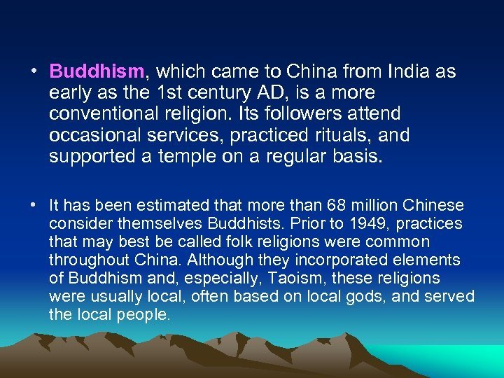 • Buddhism, which came to China from India as early as the 1