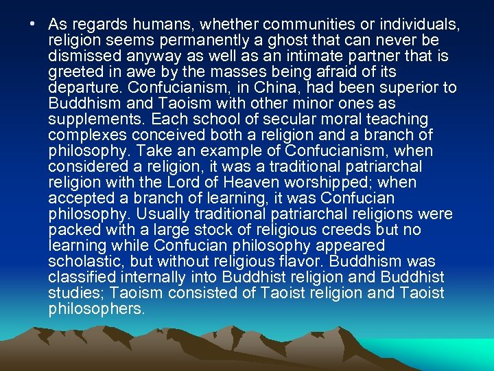 • As regards humans, whether communities or individuals, religion seems permanently a ghost
