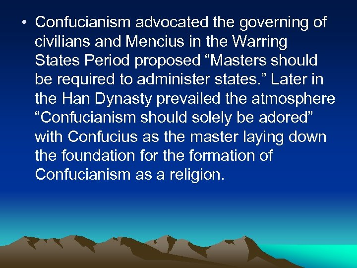 • Confucianism advocated the governing of civilians and Mencius in the Warring States