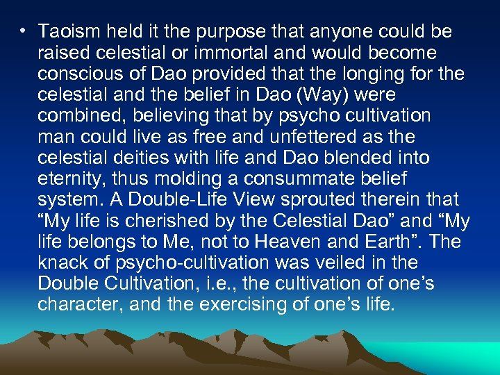 • Taoism held it the purpose that anyone could be raised celestial or
