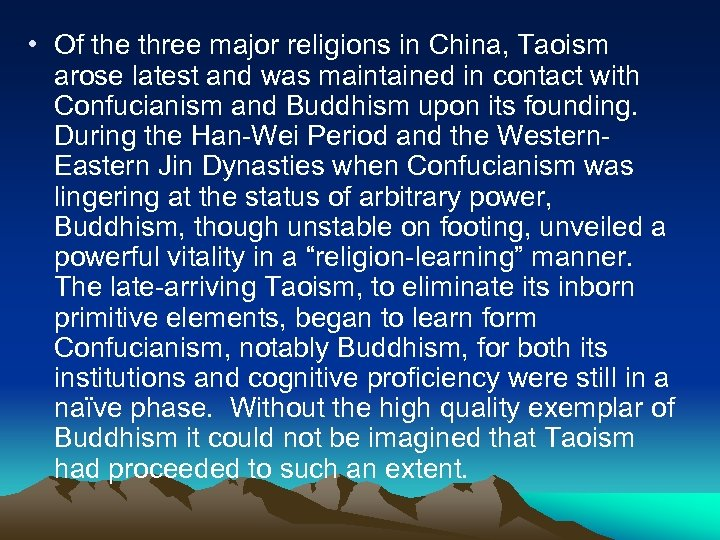 • Of the three major religions in China, Taoism arose latest and was