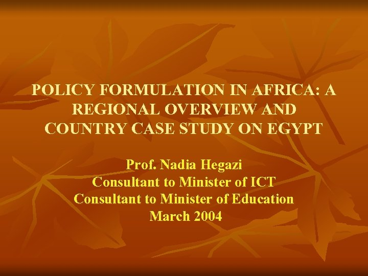 POLICY FORMULATION IN AFRICA: A REGIONAL OVERVIEW AND COUNTRY CASE STUDY ON EGYPT Prof.