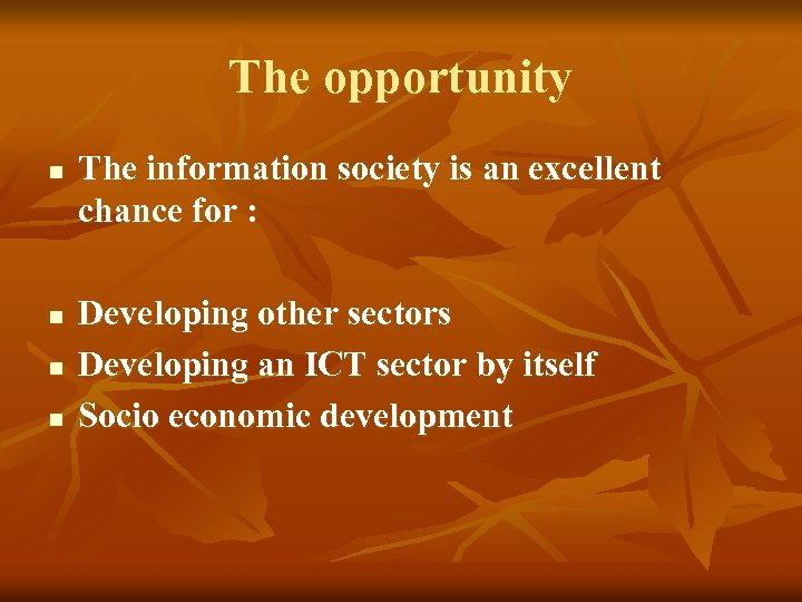 The opportunity n n The information society is an excellent chance for : Developing