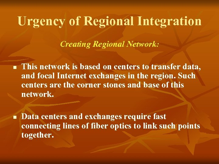 Urgency of Regional Integration Creating Regional Network: n n This network is based on