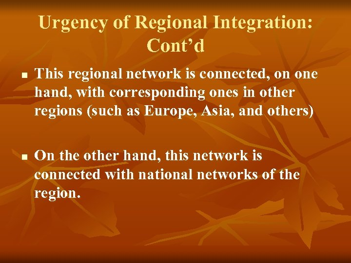 Urgency of Regional Integration: Cont'd n n This regional network is connected, on one