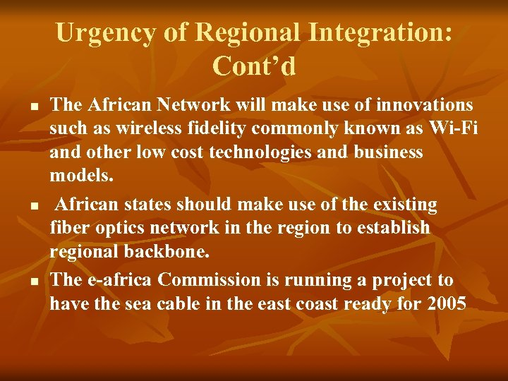 Urgency of Regional Integration: Cont'd n n n The African Network will make use
