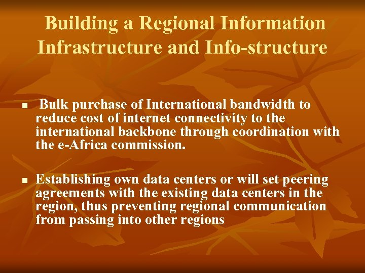 Building a Regional Information Infrastructure and Info-structure n n Bulk purchase of International bandwidth