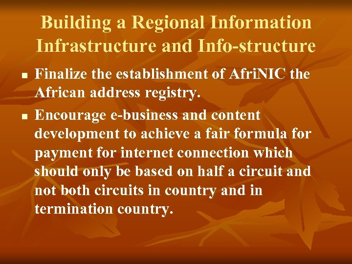Building a Regional Information Infrastructure and Info-structure n n Finalize the establishment of Afri.