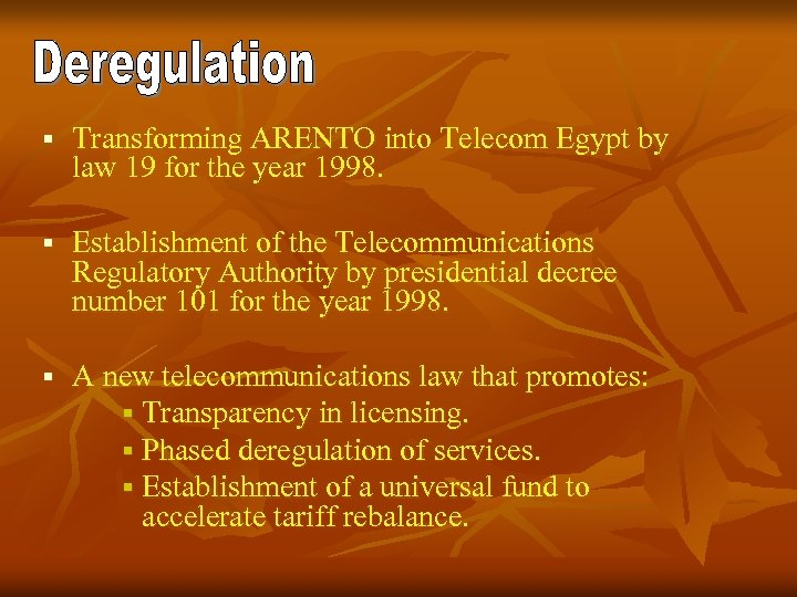 § Transforming ARENTO into Telecom Egypt by law 19 for the year 1998. §