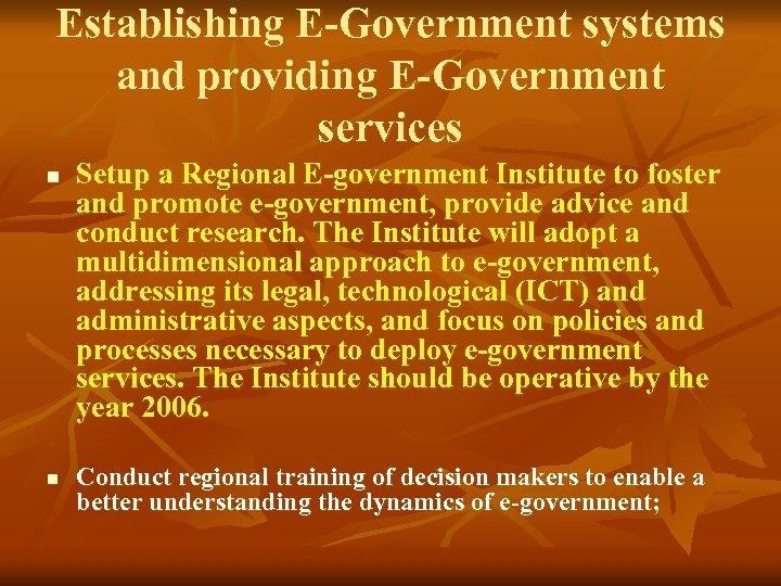 Establishing E-Government systems and providing E-Government services n n Setup a Regional E-government Institute