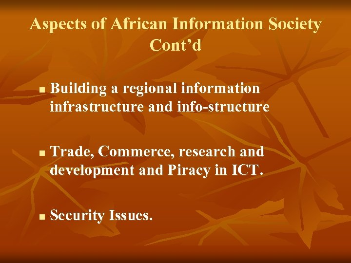 Aspects of African Information Society Cont'd n n n Building a regional information infrastructure
