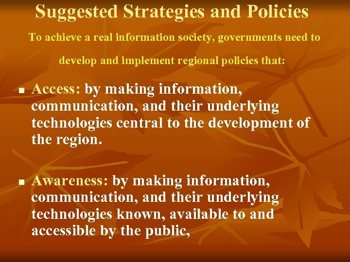 Suggested Strategies and Policies To achieve a real information society, governments need to develop