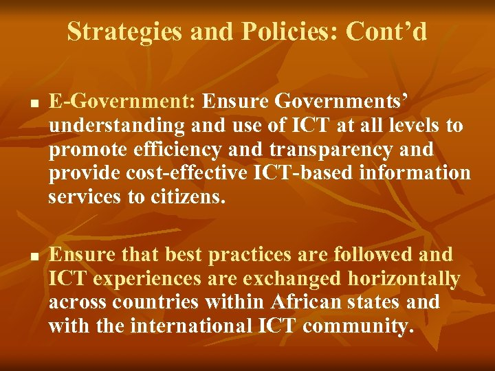 Strategies and Policies: Cont'd n n E-Government: Ensure Governments' understanding and use of ICT