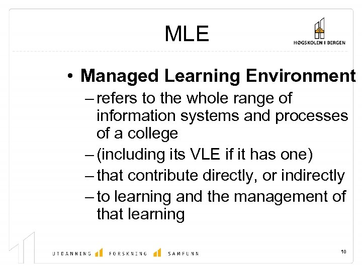 MLE • Managed Learning Environment – refers to the whole range of information systems