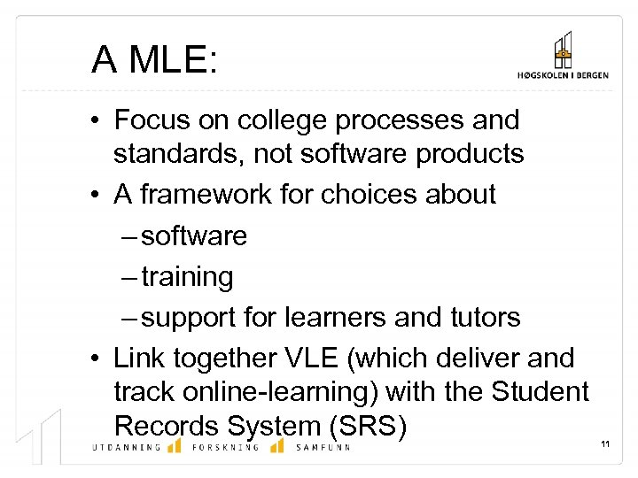 A MLE: • Focus on college processes and standards, not software products • A