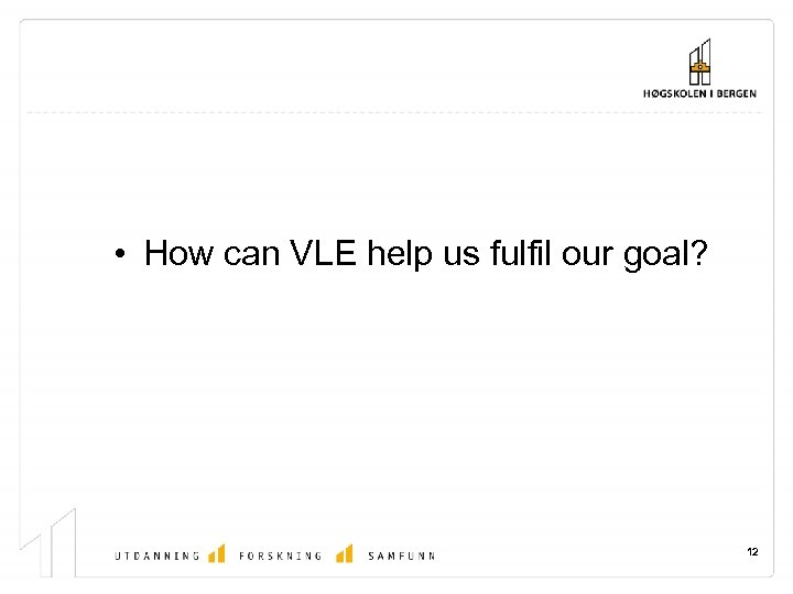• How can VLE help us fulfil our goal? 12