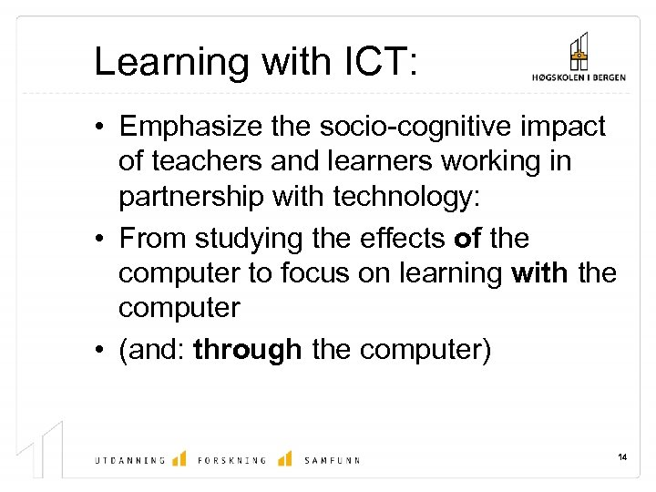 Learning with ICT: • Emphasize the socio-cognitive impact of teachers and learners working in