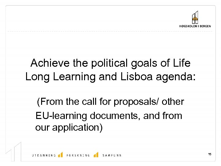Achieve the political goals of Life Long Learning and Lisboa agenda: (From the call