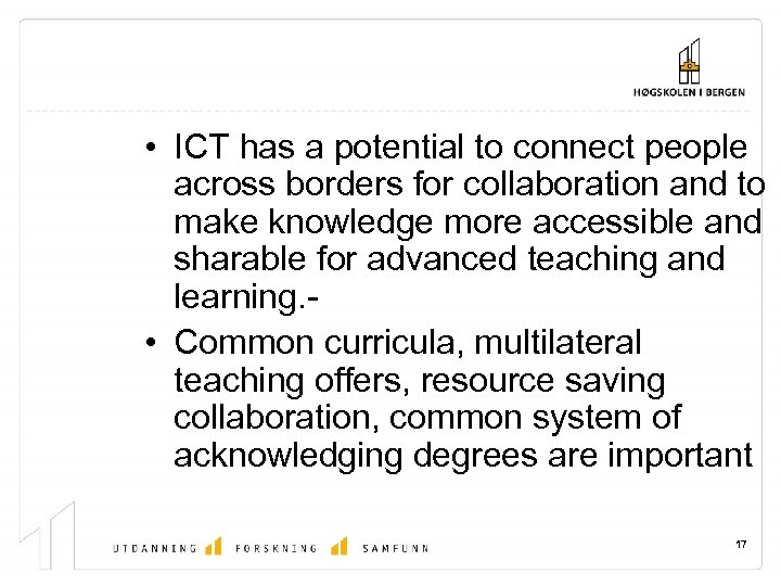 • ICT has a potential to connect people across borders for collaboration and