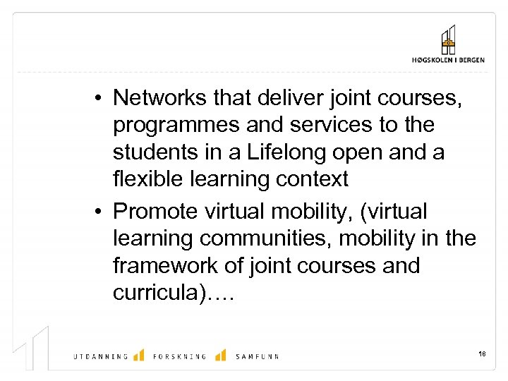 • Networks that deliver joint courses, programmes and services to the students in