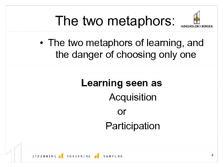 The two metaphors: • The two metaphors of learning, and the danger of choosing