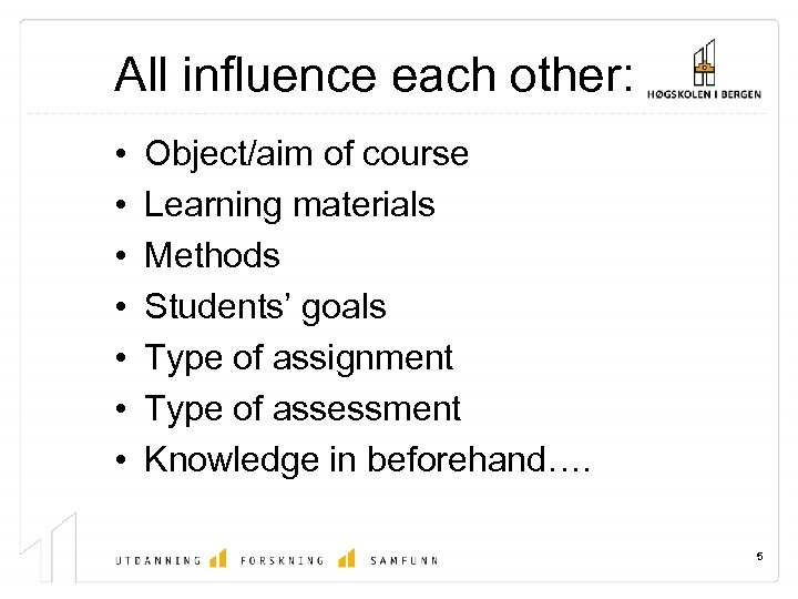 All influence each other: • • Object/aim of course Learning materials Methods Students' goals