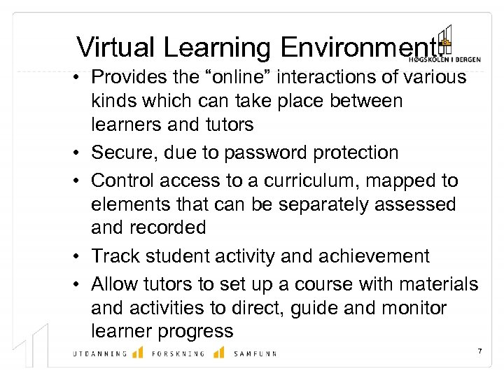 """Virtual Learning Environment: • Provides the """"online"""" interactions of various kinds which can take"""