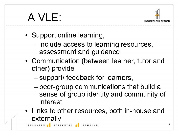 A VLE: • Support online learning, – include access to learning resources, assessment and